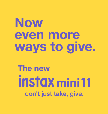Now even more ways to give. / The new instax mini 11 / don't just take, give.